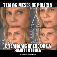 TEM 06 MESES DE POLÍCIA E TEM MAIS BREVE QUE A SWAT INTEIRA