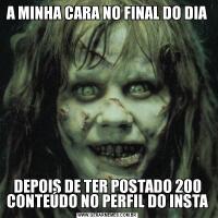 A MINHA CARA NO FINAL DO DIADEPOIS DE TER POSTADO 200 CONTEÚDO NO PERFIL DO INSTA