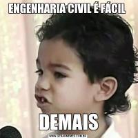 ENGENHARIA CIVIL É FÁCIL DEMAIS