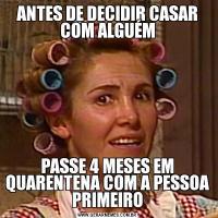 ANTES DE DECIDIR CASAR COM ALGUÉMPASSE 4 MESES EM QUARENTENA COM A PESSOA PRIMEIRO