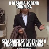 A ALSÁCIA-LORENA CONFUSASEM SABER SE PERTENCIA À FRANÇA OU À ALEMANHA
