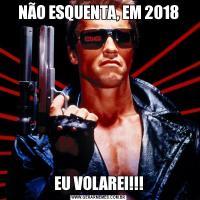 NÃO ESQUENTA, EM 2018EU VOLAREI!!!