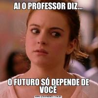 AI O PROFESSOR DIZ...O FUTURO SÓ DEPENDE DE VOCÊ