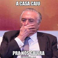 A CASA CAIU PRA NÓS GALERA
