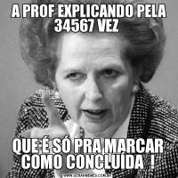 A PROF EXPLICANDO PELA 34567 VEZ QUE É SÓ PRA MARCAR COMO CONCLUÍDA  !