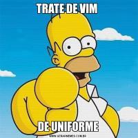 TRATE DE VIM DE UNIFORME