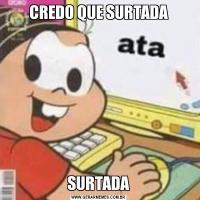 CREDO QUE SURTADASURTADA