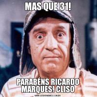 MAS QUE 31!PARABÉNS RICARDO MARQUES! CLISO