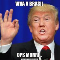 VIVA O BRASILOPS MORRI...