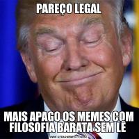 PAREÇO LEGALMAIS APAGO OS MEMES COM FILOSOFIA BARATA SEM LÊ
