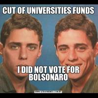 CUT OF UNIVERSITIES FUNDSI DID NOT VOTE FOR BOLSONARO
