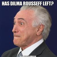 HAS DILMA ROUSSEFF LEFT?