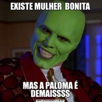 EXISTE MULHER  BONITAMAS A PALOMA É DEMAISSSS
