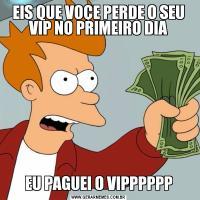 EIS QUE VOÇE PERDE O SEU VIP NO PRIMEIRO DIAEU PAGUEI O VIPPPPPP