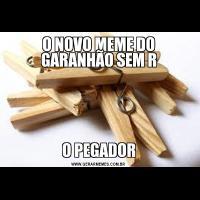 O NOVO MEME DO GARANHÃO SEM RO PEGADOR