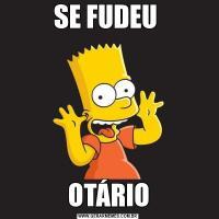 SE FUDEU OTÁRIO