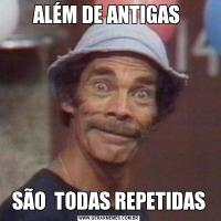 ALÉM DE ANTIGAS SÃO  TODAS REPETIDAS