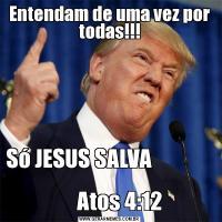 Entendam de uma vez por todas!!!Só JESUS SALVA                                             Atos 4:12