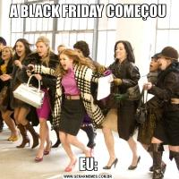 A BLACK FRIDAY COMEÇOUEU: