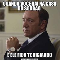 QUANDO VOCE VAI NA CASA DO SOGRÂO E ELE FICA TE VIGIANDO