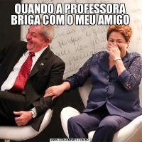 QUANDO A PROFESSORA BRIGA COM O MEU AMIGO