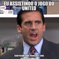 EU ASSISTINDO O JOGO DO UNITEDSportingBlogBr.blogspot.com