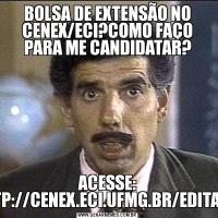 BOLSA DE EXTENSÃO NO CENEX/ECI?COMO FAÇO PARA ME CANDIDATAR?ACESSE: HTTP://CENEX.ECI.UFMG.BR/EDITAIS/