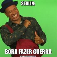 STALIN:BORA FAZER GUERRA