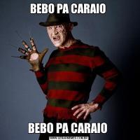 BEBO PA CARAIO BEBO PA CARAIO