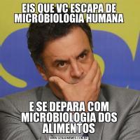 EIS QUE VC ESCAPA DE MICROBIOLOGIA HUMANAE SE DEPARA COM MICROBIOLOGIA DOS ALIMENTOS