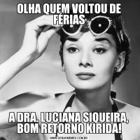 OLHA QUEM VOLTOU DE FÉRIASA DRA. LUCIANA SIQUEIRA, BOM RETORNO KIRIDA!