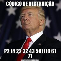 CÓDIGO DE DESTRUIÇÃOP2 14 22 32 43 501110 61 71