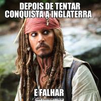 DEPOIS DE TENTAR CONQUISTA A INGLATERRA  E FALHAR