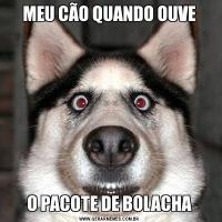 MEU CÃO QUANDO OUVEO PACOTE DE BOLACHA