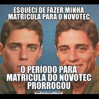 ESQUECI DE FAZER MINHA MATRICULA PARA O NOVOTECO PERÍODO PARA MATRICULA DO NOVOTEC PRORROGOU