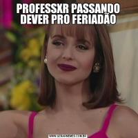 PROFESSXR PASSANDO DEVER PRO FERIADÃO