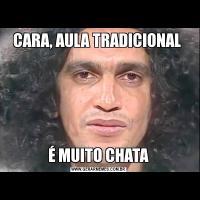 CARA, AULA TRADICIONAL É MUITO CHATA