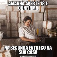 AMANHÃ APERTE 13 E CONFIRMANA SEGUNDA ENTREGO NA SUA CASA
