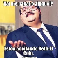 Vai me pagar o aluguel?Estou aceitando Beth-El Coin.