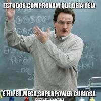 ESTUDOS COMPROVAM QUE DÉIA DÉIA É HIPER,MEGA,SUPERPOWER CURIOSA