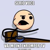 SERIO VOCEVAI ME INTENROMPER TV
