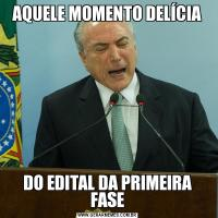AQUELE MOMENTO DELÍCIADO EDITAL DA PRIMEIRA FASE