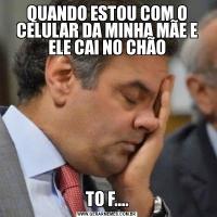 QUANDO ESTOU COM O CELULAR DA MINHA MÃE E ELE CAI NO CHÃOTO F....