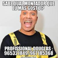 SABE QUAL MONTADOR QUE EU MAS GOSTO ? PROFISSIONAL DOUGLAS : 965321849/967185368