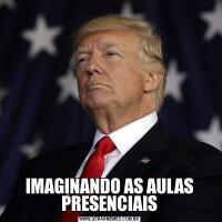 IMAGINANDO AS AULAS PRESENCIAIS