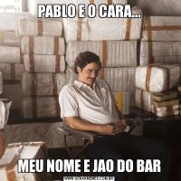 PABLO E O CARA...MEU NOME E JAO DO BAR