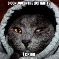 O CONLUIO ENTRE LICITANTESÉ CRIME