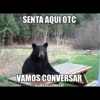 SENTA AQUI OTCVAMOS CONVERSAR