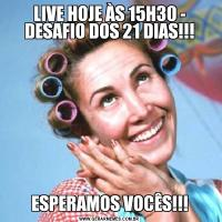 LIVE HOJE ÀS 15H30 - DESAFIO DOS 21 DIAS!!!ESPERAMOS VOCÊS!!!