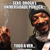SEXO, DROGA E UNIVERSIDADE PÚBLICA...TUDO A VER...
